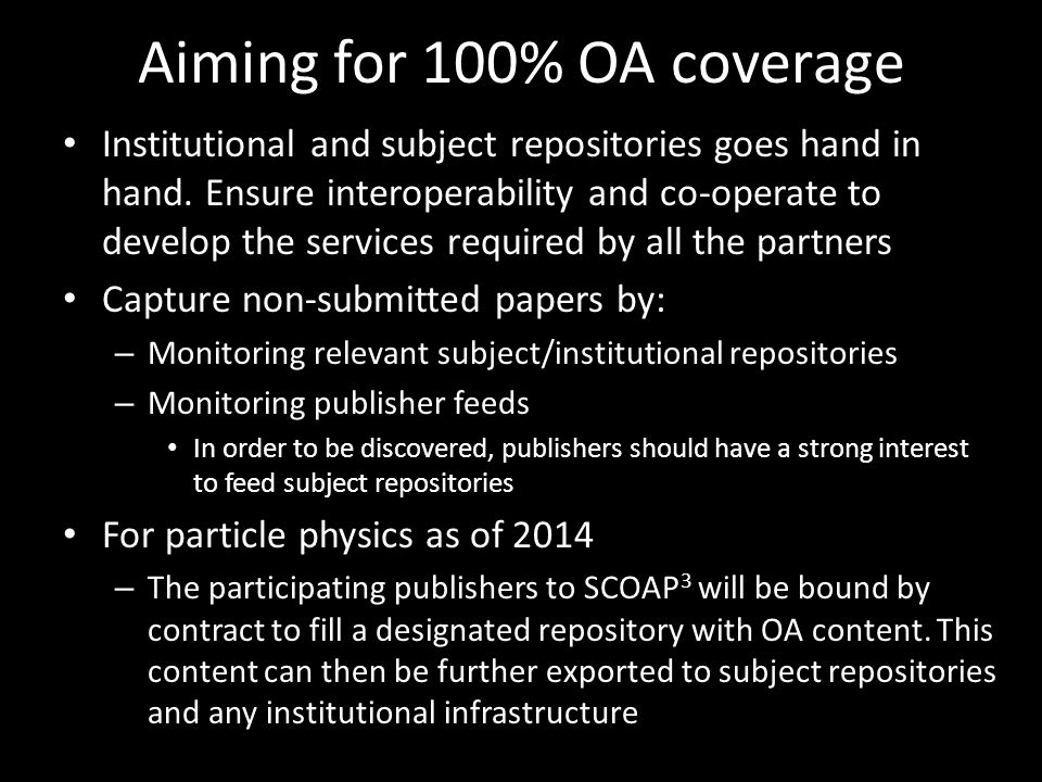 Aiming for 100% OA coverage Institutional and subject repositories goes hand in hand.
