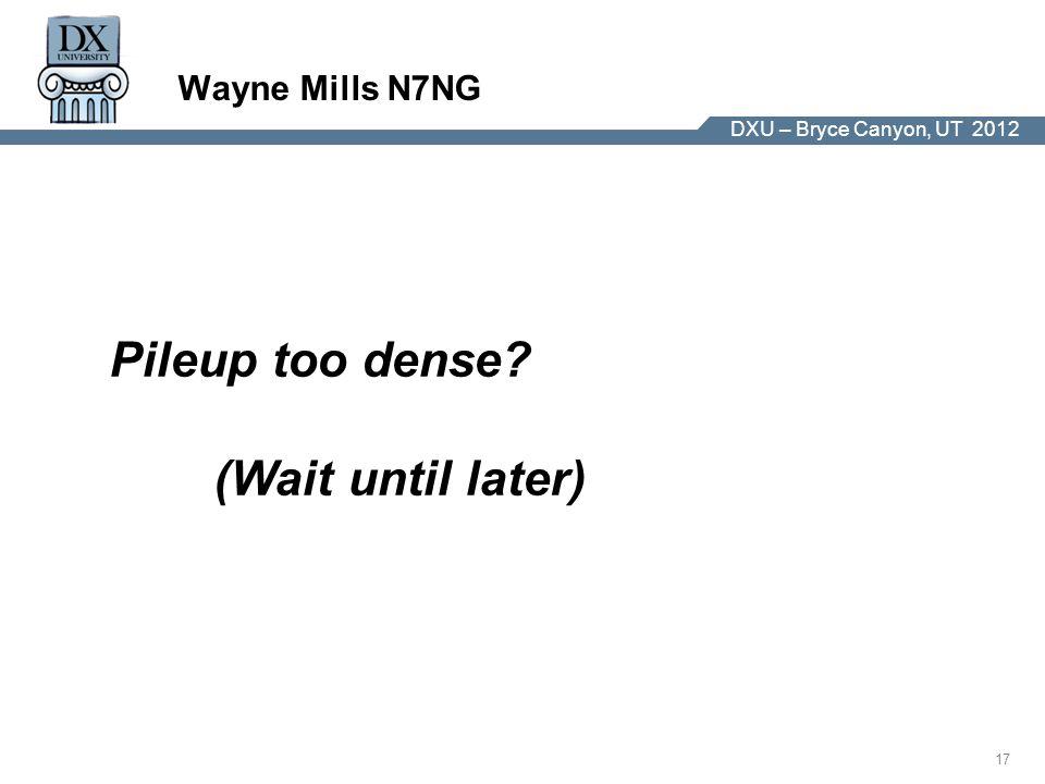 DX University – Visalia 2012 17 DXU – Bryce Canyon, UT 2012 Wayne Mills N7NG Pileup too dense.