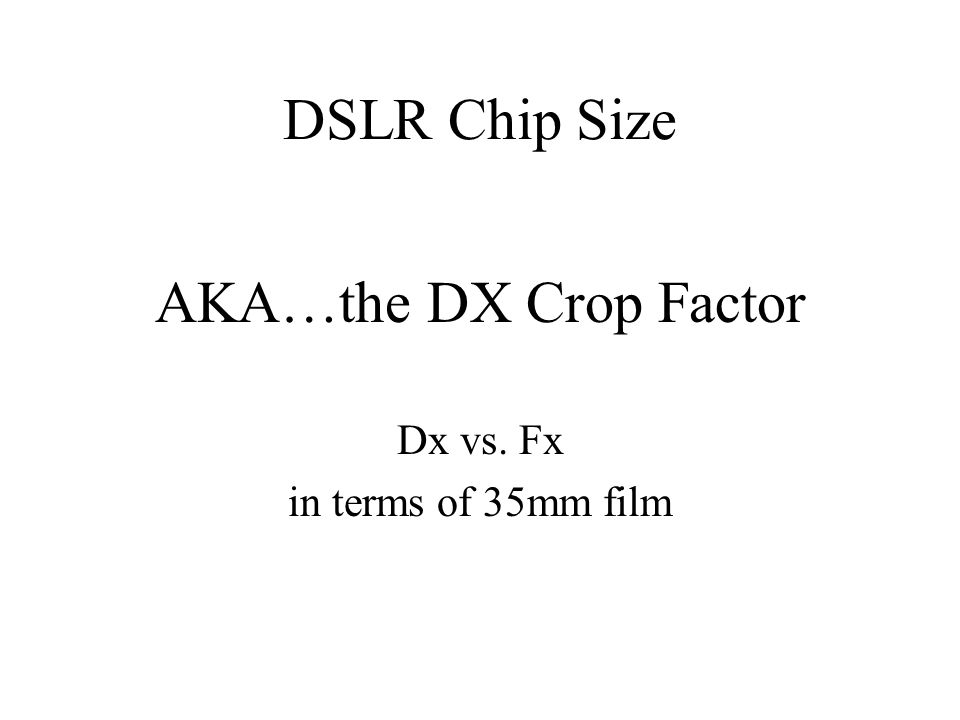 AKA…the DX Crop Factor Dx vs. Fx in terms of 35mm film DSLR Chip Size