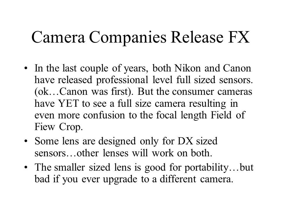 Camera Companies Release FX In the last couple of years, both Nikon and Canon have released professional level full sized sensors.