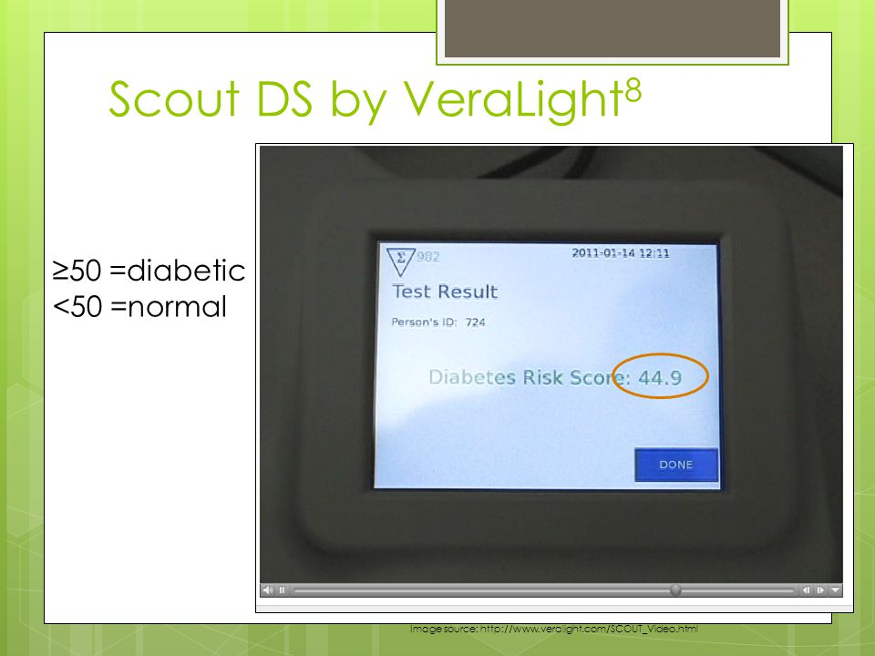 Scout DS by VeraLight 8 ≥50 =diabetic <50 =normal Image source: http://www.veralight.com/SCOUT_Video.html