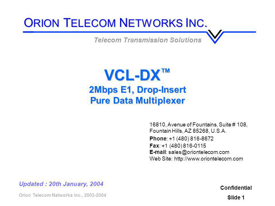 Orion Telecom Networks Inc., 2003-2004 Confidential Slide 2 Product Overview E1 Data, Drop-Insert (Add-Drop) Multiplexer Provides wide range of digital data services Integrates analog communication equipment with digital E1 interface.