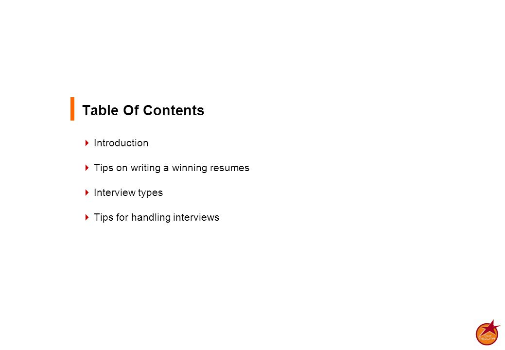Table Of Contents  Introduction  Tips on writing a winning resumes  Interview types  Tips for handling interviews