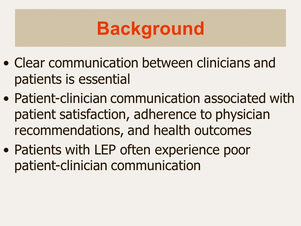 Background Language concordance generally leads to better outcomes for LEP patients Few studies of cancer screening show lower rates for LEP patients with language concordant providers Few studies have systematically measured clinician language proficiency