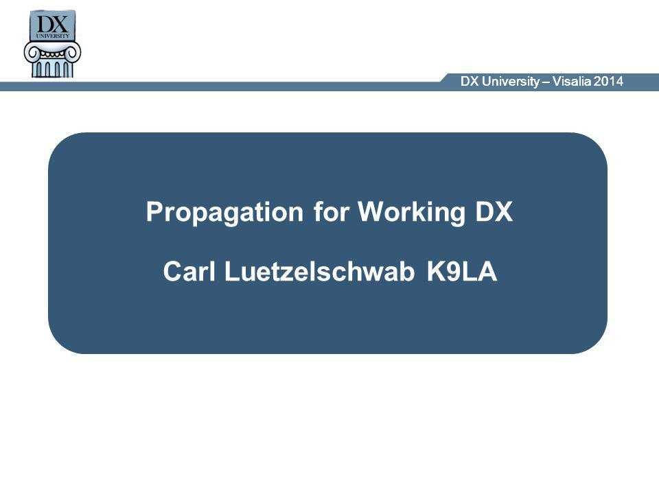 DX University – Visalia 2014DX University – Visalia 201 Propagation for Working DX Carl Luetzelschwab K9LA