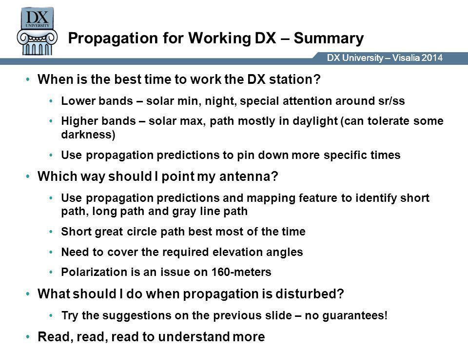 DX University – Visalia 2014DX University – Visalia 201 Propagation for Working DX – Summary When is the best time to work the DX station.