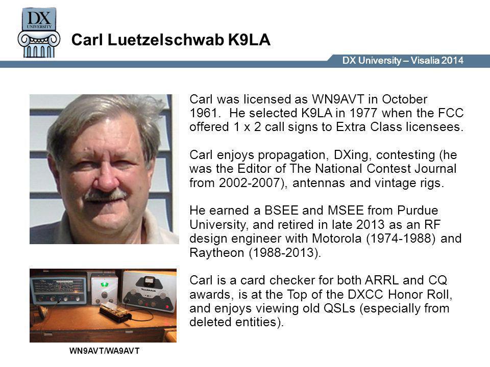 DX University – Visalia 2014DX University – Visalia 201 Carl Luetzelschwab K9LA Carl was licensed as WN9AVT in October 1961.