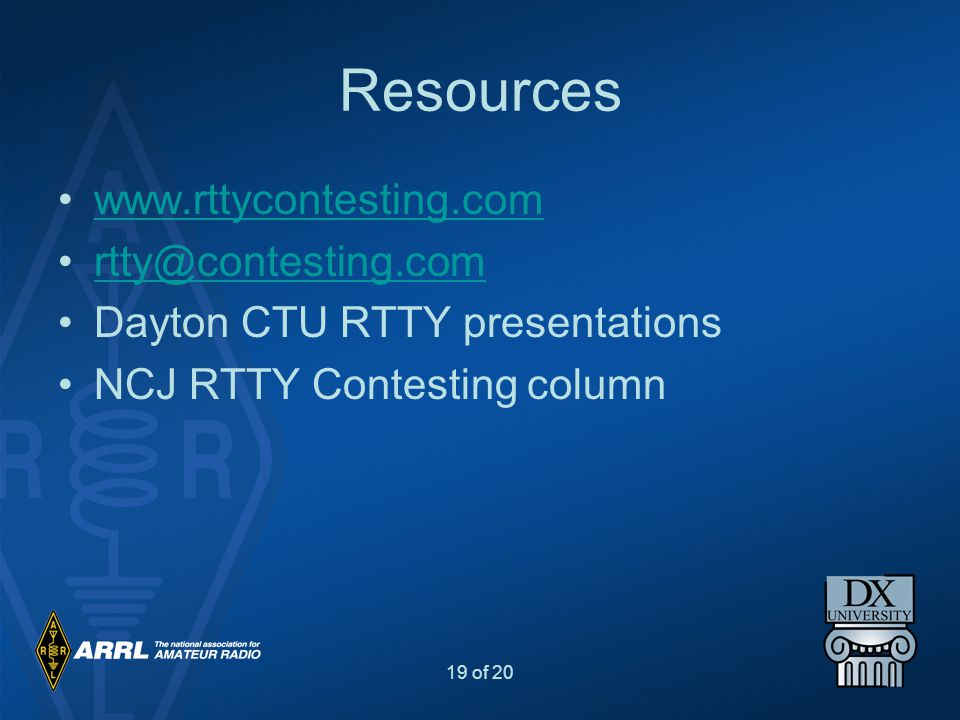19 of 20 Resources www.rttycontesting.com rtty@contesting.com Dayton CTU RTTY presentations NCJ RTTY Contesting column