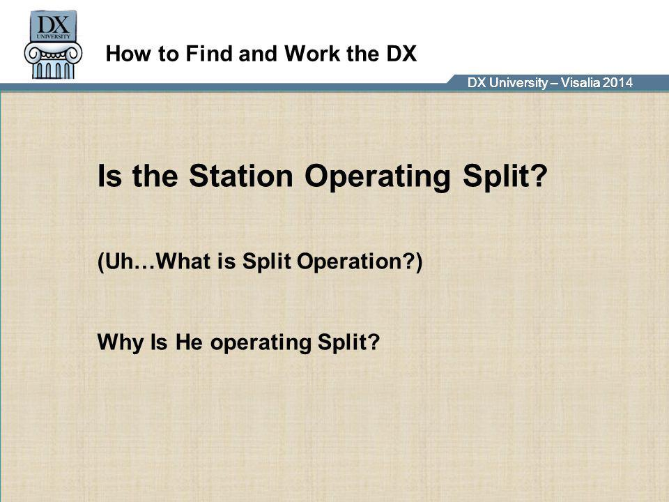 DX University – Visalia 2014DX University – Visalia 201 How to Find and Work the DX Is the Station Operating Split? (Uh…What is Split Operation?) Why
