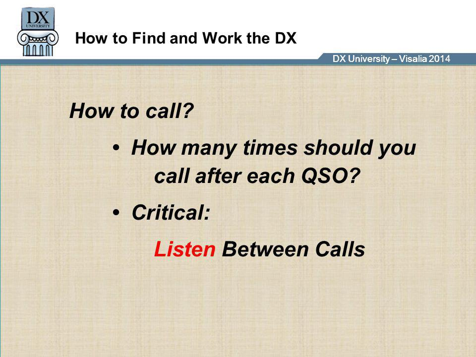 DX University – Visalia 2014DX University – Visalia 201 How to Find and Work the DX How to call? How many times should you call after each QSO? Critic