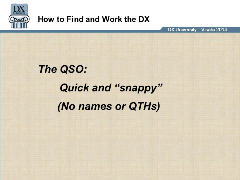 "DX University – Visalia 2014DX University – Visalia 201 How to Find and Work the DX The QSO: Quick and ""snappy"" (No names or QTHs)"