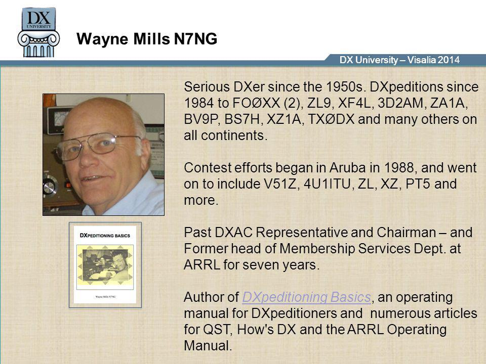 DX University – Visalia 2014DX University – Visalia 201 Wayne Mills N7NG Serious DXer since the 1950s. DXpeditions since 1984 to FOØXX (2), ZL9, XF4L,