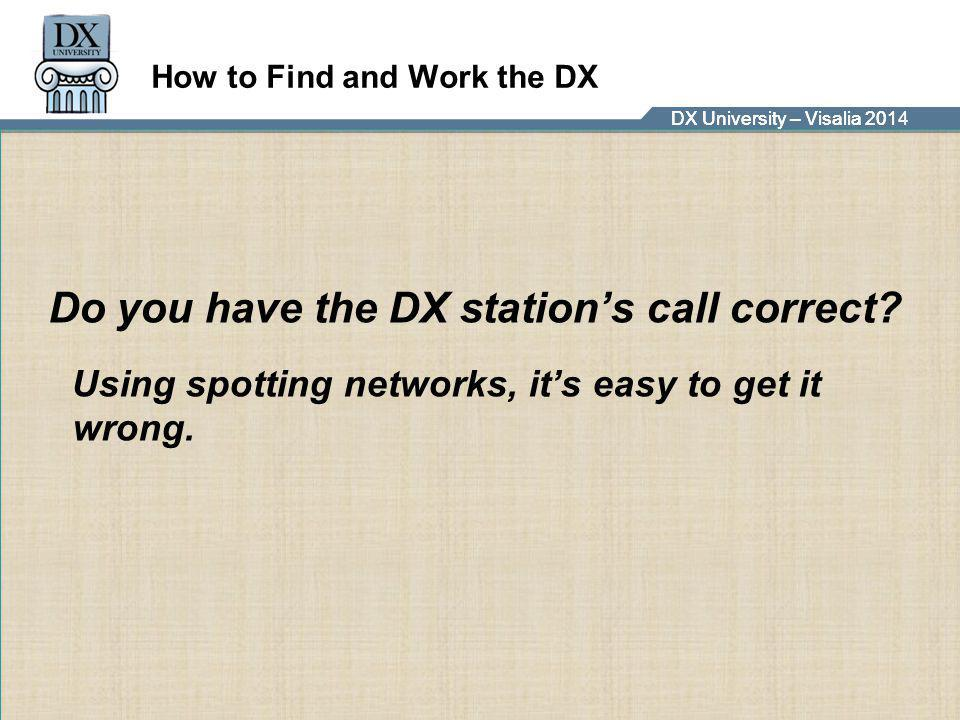 DX University – Visalia 2014DX University – Visalia 201 How to Find and Work the DX Frequency Control This is critical.