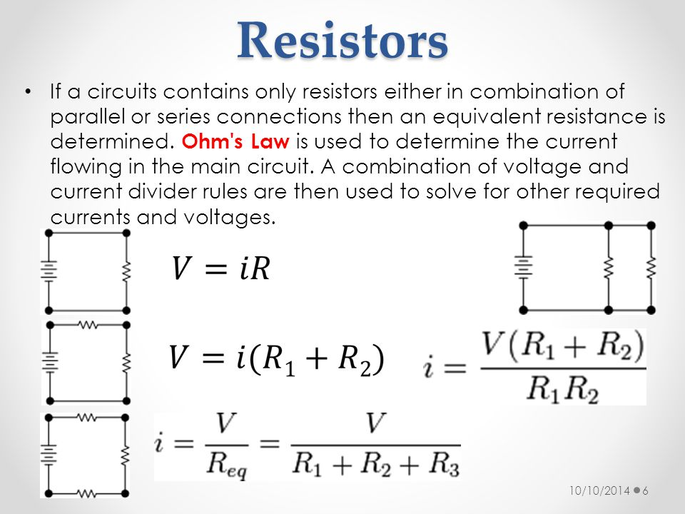 Resistors If a circuits contains only resistors either in combination of parallel or series connections then an equivalent resistance is determined.