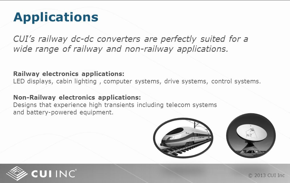 © 2013 CUI Inc Applications CUI's railway dc-dc converters are perfectly suited for a wide range of railway and non-railway applications.