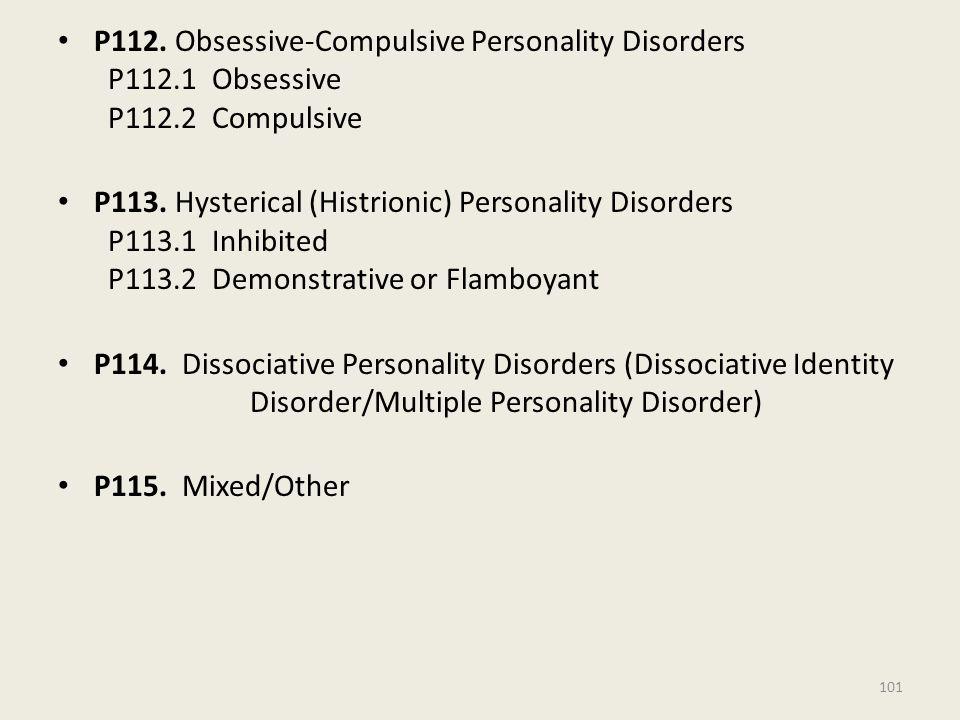 P112.Obsessive-Compulsive Personality Disorders P112.1 Obsessive P112.2 Compulsive P113.