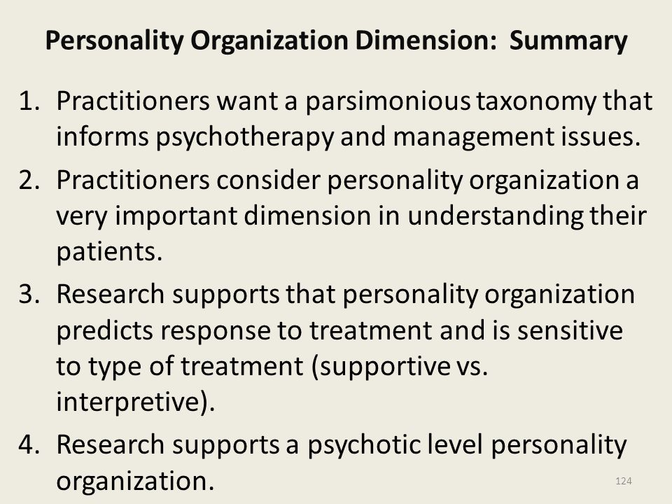 Personality Organization Dimension: Summary 1.Practitioners want a parsimonious taxonomy that informs psychotherapy and management issues.