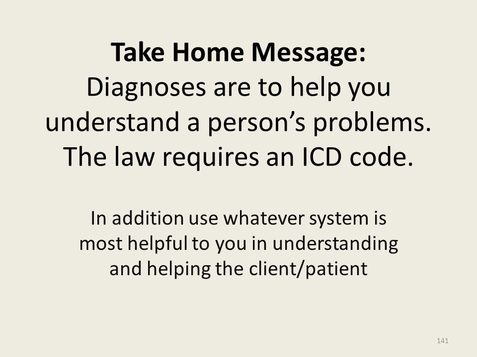 Take Home Message: Diagnoses are to help you understand a person's problems.