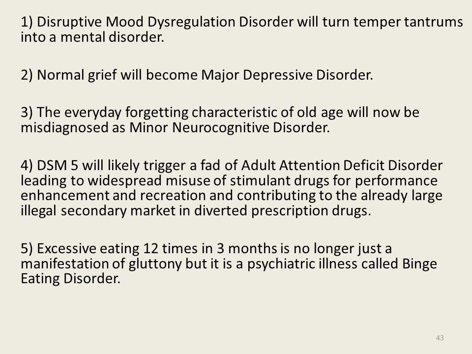 1) Disruptive Mood Dysregulation Disorder will turn temper tantrums into a mental disorder.