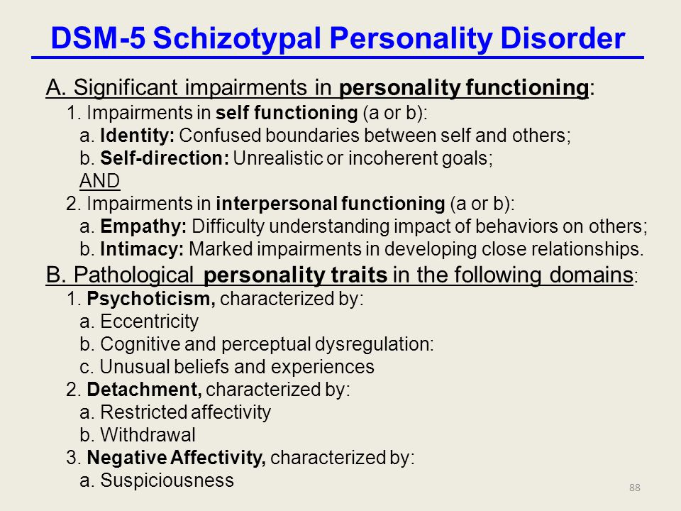 DSM-5 Schizotypal Personality Disorder A.Significant impairments in personality functioning: 1.