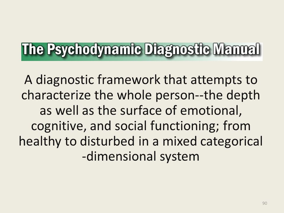 A diagnostic framework that attempts to characterize the whole person--the depth as well as the surface of emotional, cognitive, and social functioning; from healthy to disturbed in a mixed categorical -dimensional system 90