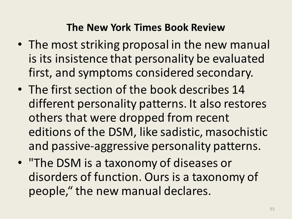 The New York Times Book Review The most striking proposal in the new manual is its insistence that personality be evaluated first, and symptoms considered secondary.