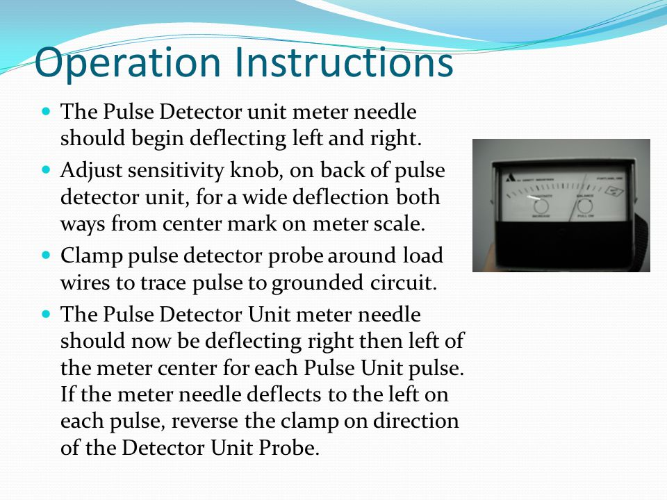 Operation Instructions The Pulse Detector unit meter needle should begin deflecting left and right.