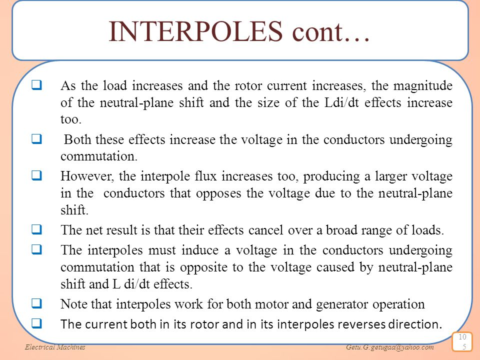 INTERPOLES cont…  As the load increases and the rotor current increases, the magnitude of the neutral-plane shift and the size of the Ldi/dt effects
