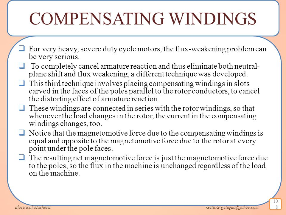 COMPENSATING WINDINGS  For very heavy, severe duty cycle motors, the flux-weakening problem can be very serious.  To completely cancel armature reac