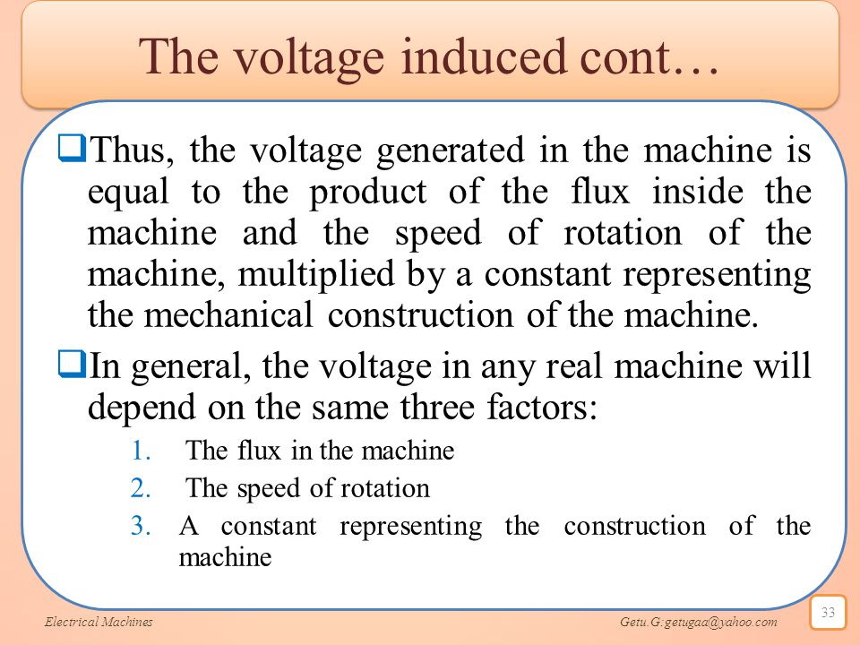 The voltage induced cont…  Thus, the voltage generated in the machine is equal to the product of the flux inside the machine and the speed of rotatio