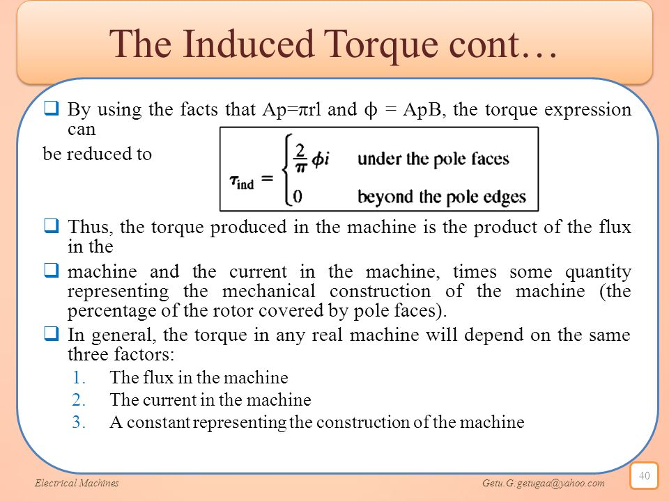 The Induced Torque cont…  By using the facts that Ap=πrl and ϕ = ApB, the torque expression can be reduced to  Thus, the torque produced in the mach