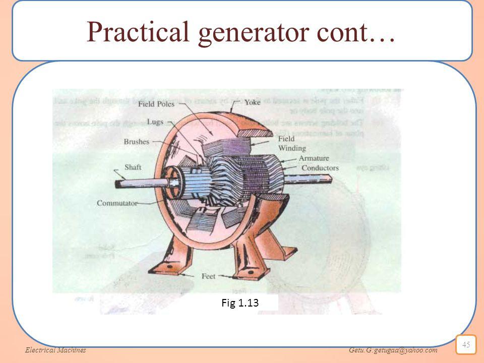 Practical generator cont… Electrical Machines Getu.G:getugaa@yahoo.com 45 Fig 1.13
