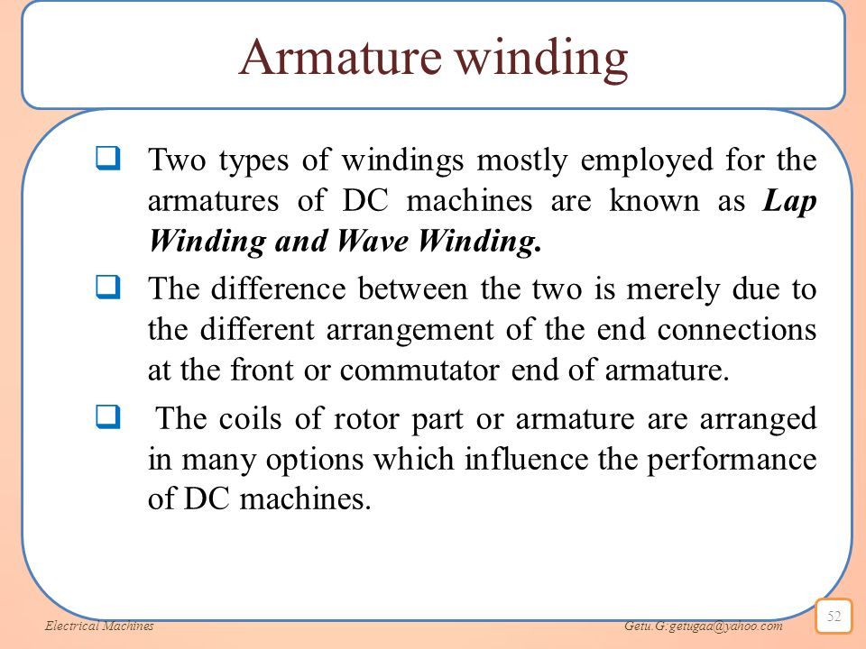 Armature winding  Two types of windings mostly employed for the armatures of DC machines are known as Lap Winding and Wave Winding.  The difference