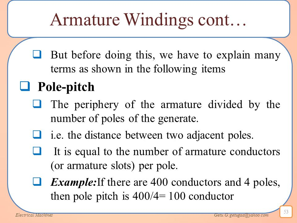 Armature Windings cont…  But before doing this, we have to explain many terms as shown in the following items  Pole-pitch  The periphery of the arm
