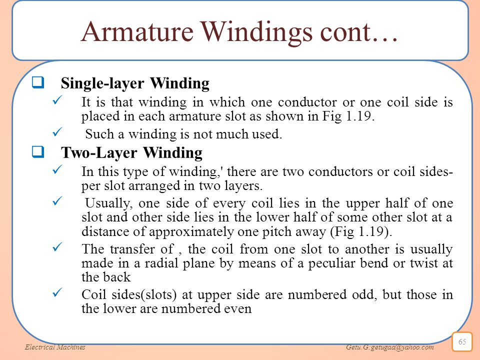Armature Windings cont…  Single-layer Winding It is that winding in which one conductor or one coil side is placed in each armature slot as shown in