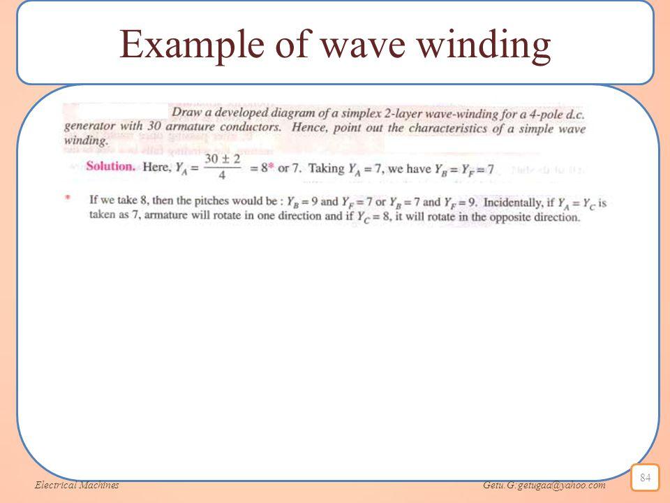 Example of wave winding Electrical Machines Getu.G:getugaa@yahoo.com 84