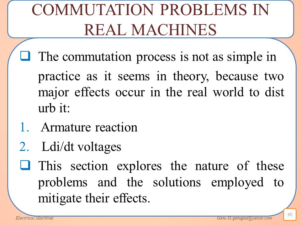COMMUTATION PROBLEMS IN REAL MACHINES  The commutation process is not as simple in practice as it seems in theory, because two major effects occur in