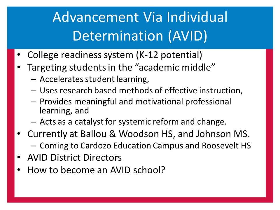 """Advancement Via Individual Determination (AVID) College readiness system (K-12 potential) Targeting students in the """"academic middle"""" – Accelerates st"""