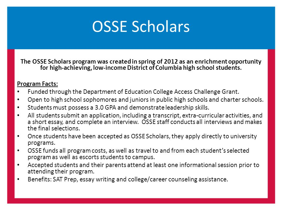 OSSE Scholars The OSSE Scholars program was created in spring of 2012 as an enrichment opportunity for high-achieving, low-income District of Columbia