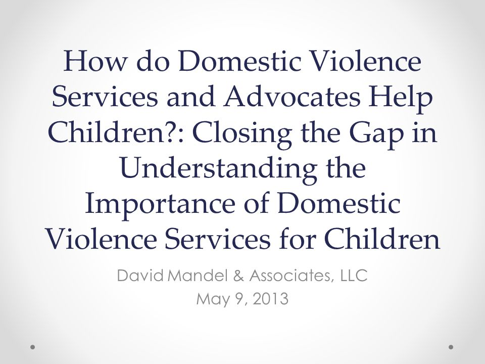 How do Domestic Violence Services and Advocates Help Children?: Closing the Gap in Understanding the Importance of Domestic Violence Services for Chil