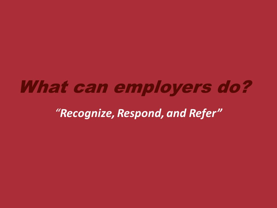 What can employers do Recognize, Respond, and Refer