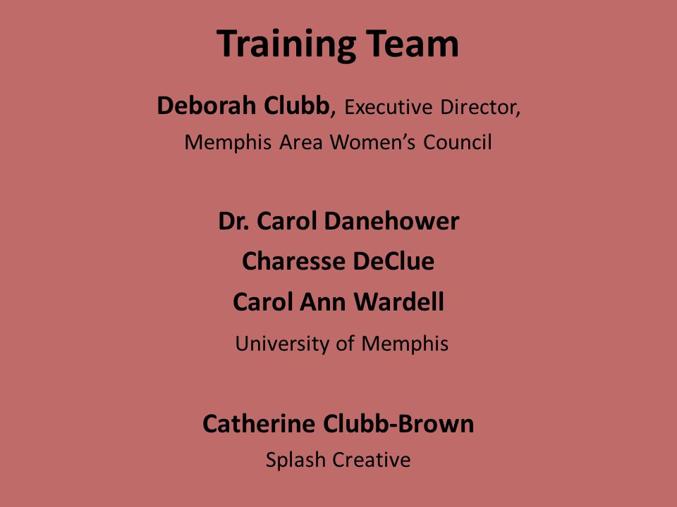 Training Team Deborah Clubb, Executive Director, Memphis Area Women's Council Dr.