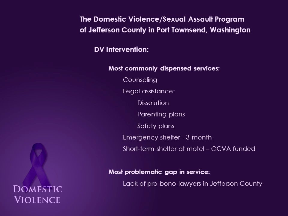 The Domestic Violence/Sexual Assault Program of Jefferson County in Port Townsend, Washington Staff information: Interest and involvement: The staff members at DV/SA share a common goal of changing society's views of domestic and sexual abuse, and helping victims discover their power to leave their situations, or develop ways to live with it.