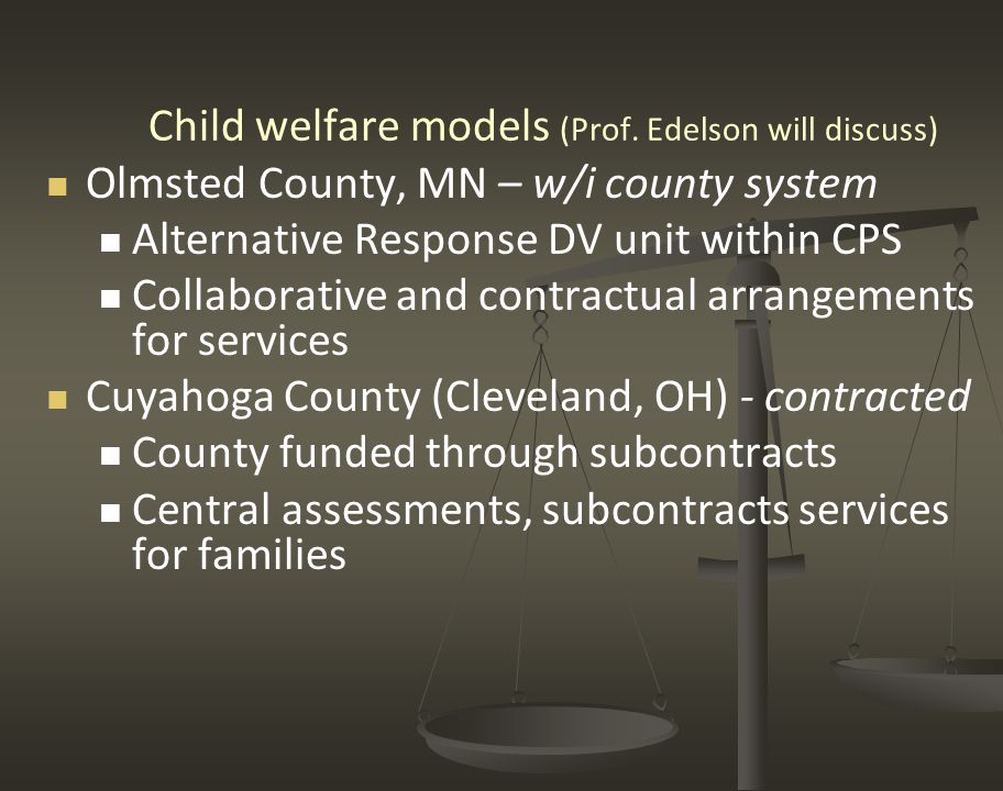 Child welfare models (Prof. Edelson will discuss) Olmsted County, MN – w/i county system Alternative Response DV unit within CPS Collaborative and con