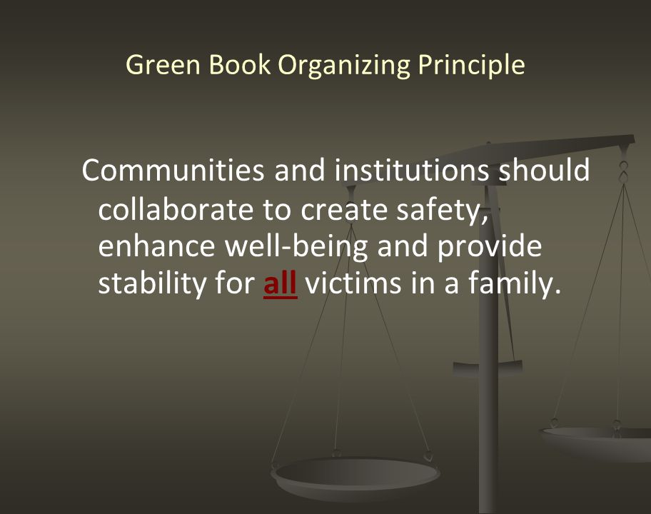 Green Book Organizing Principle Communities and institutions should collaborate to create safety, enhance well-being and provide stability for all vic