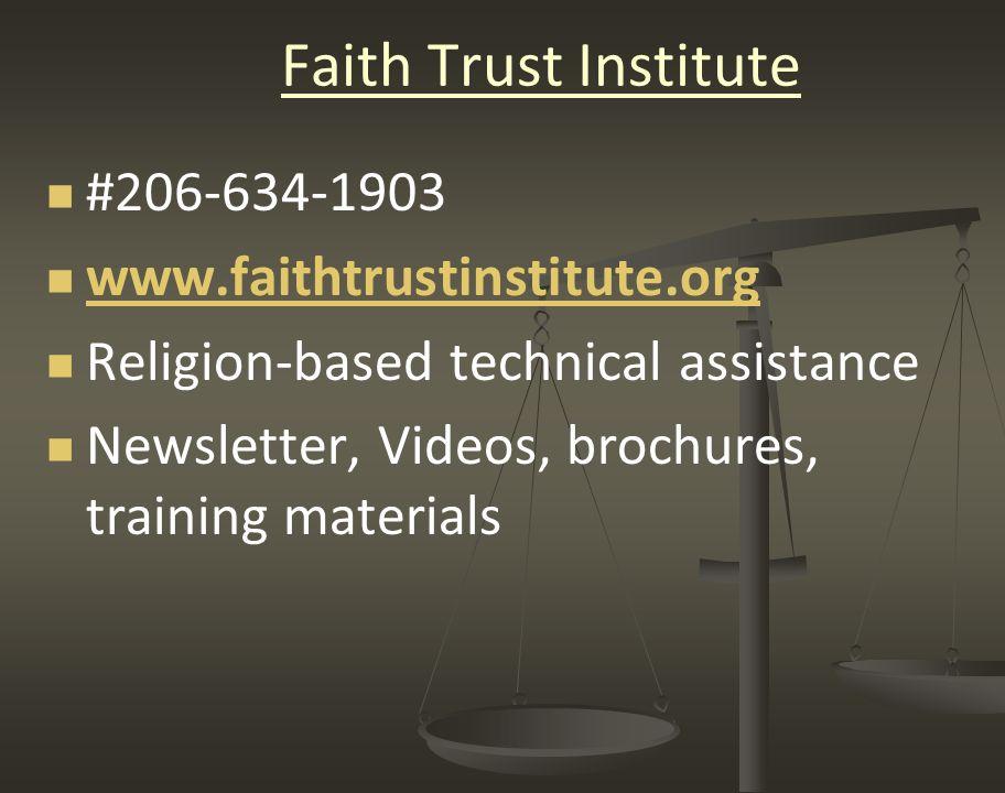 Faith Trust Institute #206-634-1903 www.faithtrustinstitute.org Religion-based technical assistance Newsletter, Videos, brochures, training materials