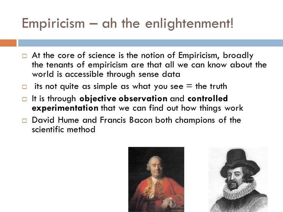 Empiricism – ah the enlightenment.