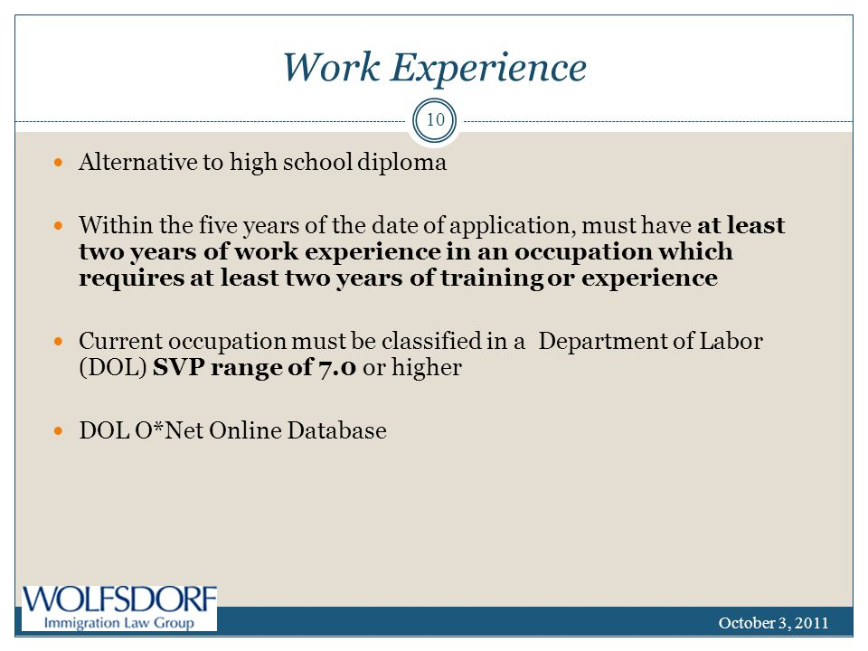 Work Experience Alternative to high school diploma Within the five years of the date of application, must have at least two years of work experience i