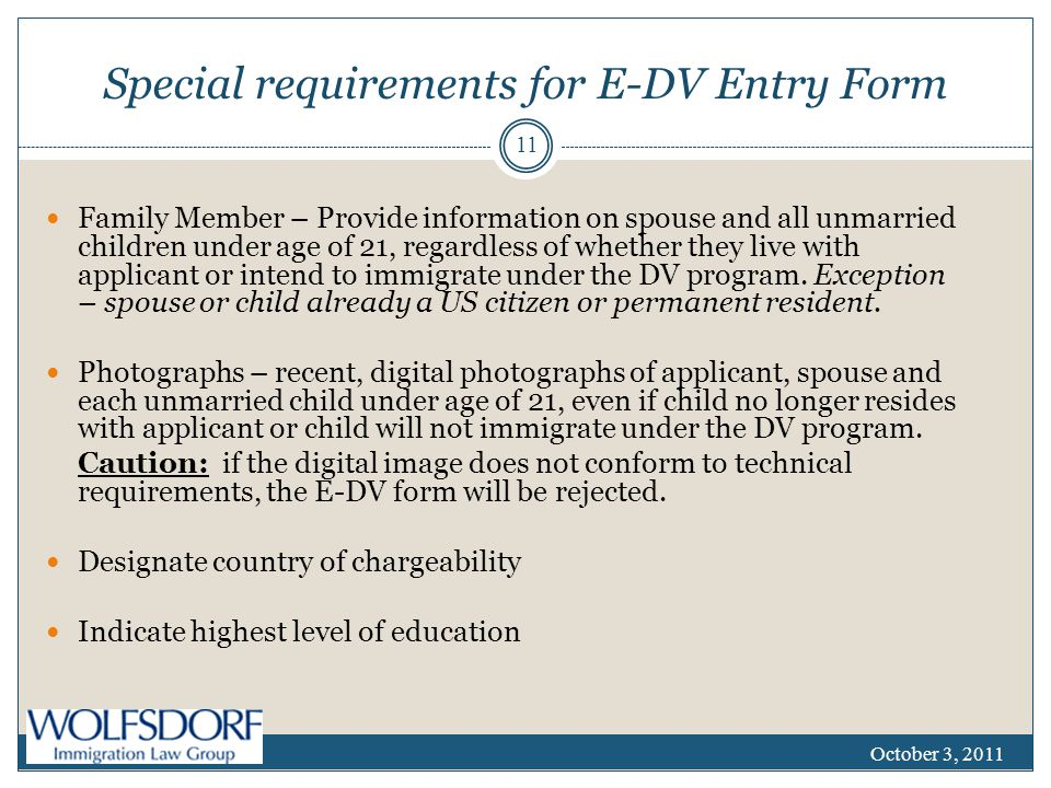 Special requirements for E-DV Entry Form Family Member – Provide information on spouse and all unmarried children under age of 21, regardless of wheth