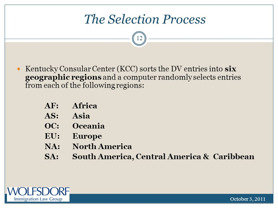 The Selection Process Kentucky Consular Center (KCC) sorts the DV entries into six geographic regions and a computer randomly selects entries from eac